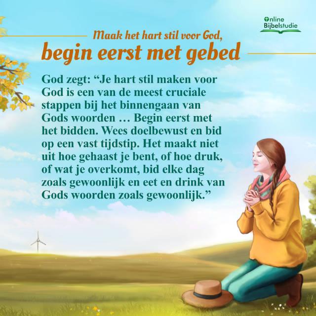 Maak het hart stil voor God, begin eerst met gebed