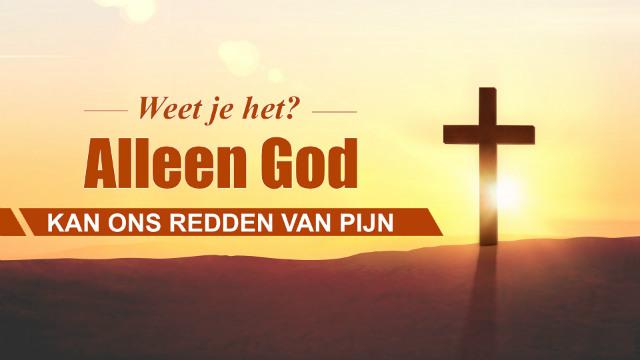 Alleen God kan ons redden van pijn
