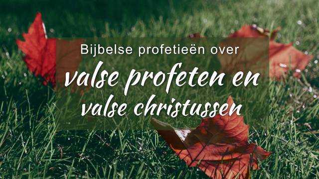 Bijbelse profetieën over valse profeten en valse christussen