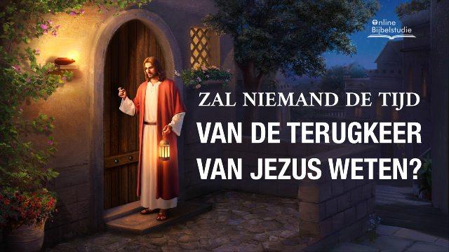 Zal niemand de tijd van de terugkeer van Jezus weten_