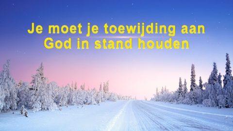 Je moet je toewijding aan God in stand houden