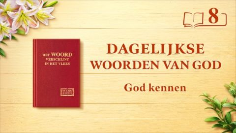 Dagelijkse woorden van God | Hoe Gods gezindheid te kennen en de resultaten die Zijn werk zal verwezenlijken | Fragment 8
