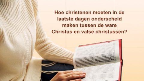 Hoe christenen moeten in de laatste dagen onderscheid maken tussen de ware Christus en valse christus?