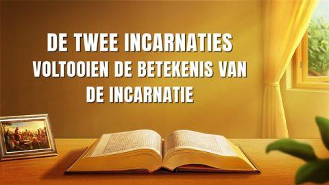 De twee incarnaties voltooien de betekenis van de incarnatie