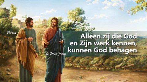 Alleen zij die God en Zijn werk kennen, kunnen God behagen